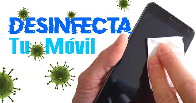 CORONAVIRUS Por Qué Desinfectar el teléfono Móvil del Virus